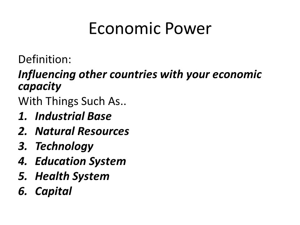 Economic Power Definition: Influencing other countries with your economic capacity With Things Such As..