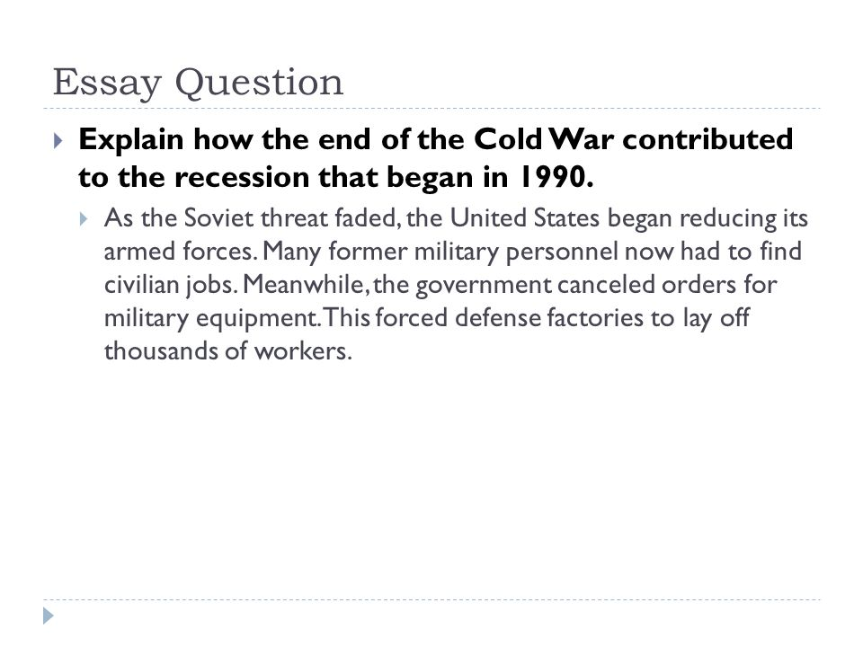 politics and economics the end of the cold war  george bush takes    essay question  explain how the end of the cold war contributed to the recession that