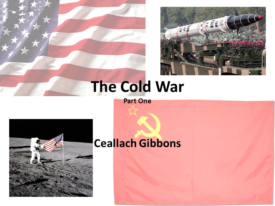 The Cold War Part One Ceallach Gibbons
