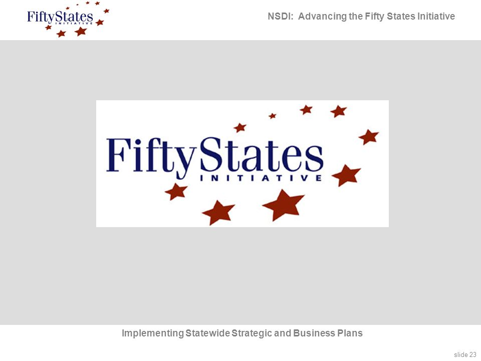 slide 23 NSDI: Advancing the Fifty States Initiative Implementing Statewide Strategic and Business Plans