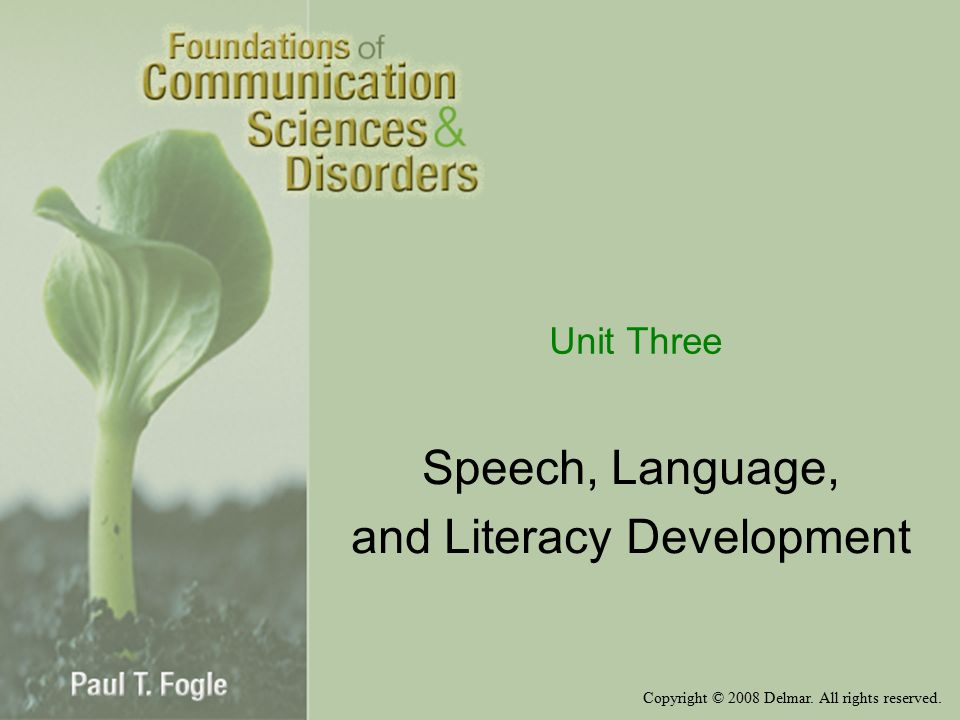 Copyright © 2008 Delmar. All rights reserved. Unit Three Speech, Language, and Literacy Development