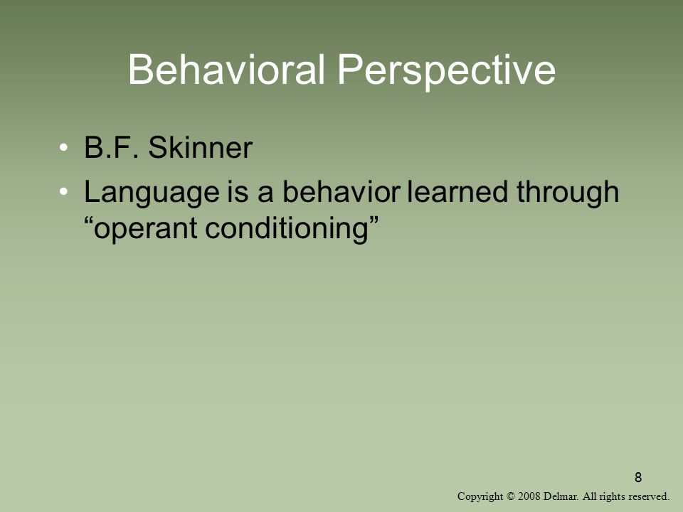Copyright © 2008 Delmar. All rights reserved. 8 Behavioral Perspective B.F.