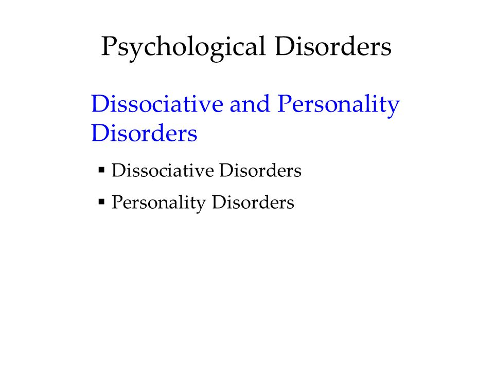Psychological Disorders Dissociative and Personality Disorders  Dissociative Disorders  Personality Disorders