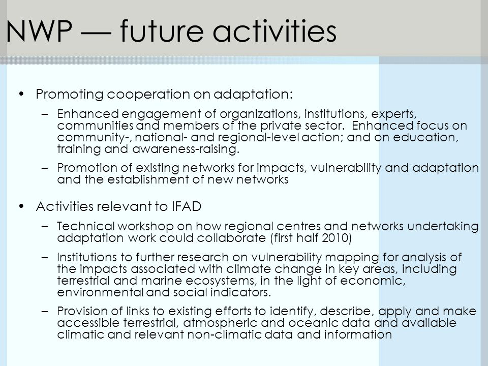 NWP — future activities Promoting cooperation on adaptation: –Enhanced engagement of organizations, institutions, experts, communities and members of the private sector.