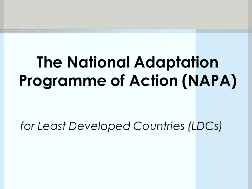 The National Adaptation Programme of Action (NAPA) for Least Developed Countries (LDCs)