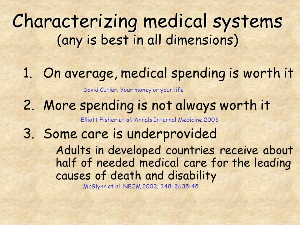 Characterizing medical systems (any is best in all dimensions) 1.On average, medical spending is worth it David Cutler.
