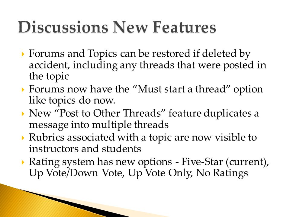  Forums and Topics can be restored if deleted by accident, including any threads that were posted in the topic  Forums now have the Must start a thread option like topics do now.