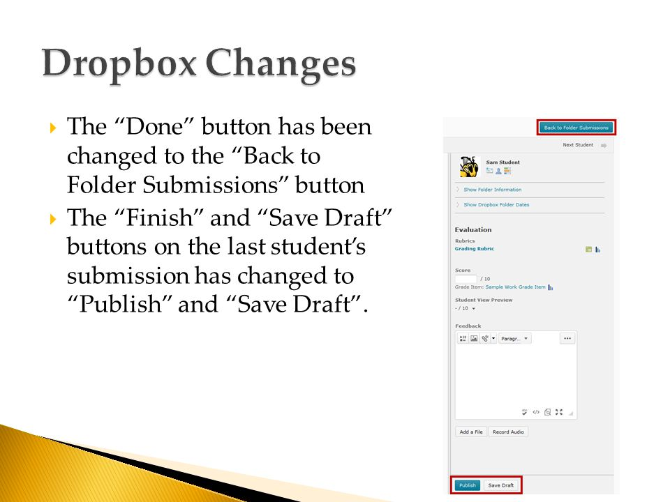  The Done button has been changed to the Back to Folder Submissions button  The Finish and Save Draft buttons on the last student's submission has changed to Publish and Save Draft .