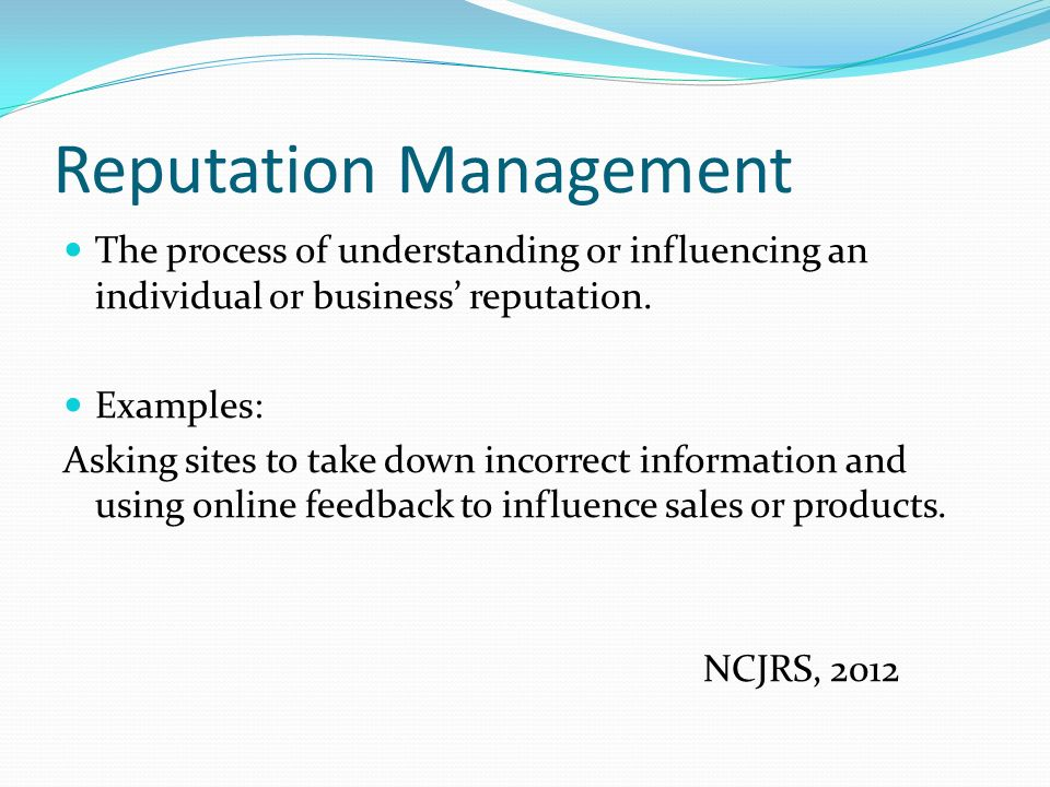 Reputation Management The process of understanding or influencing an individual or business' reputation.