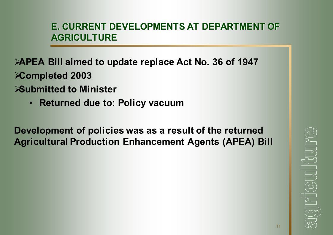 11 E. CURRENT DEVELOPMENTS AT DEPARTMENT OF AGRICULTURE  APEA Bill aimed to update replace Act No.