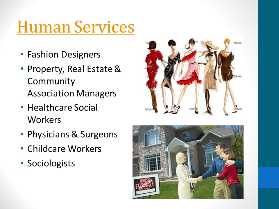 Human Services Fashion Designers Property, Real Estate & Community Association Managers Healthcare Social Workers Physicians & Surgeons Childcare Workers Sociologists