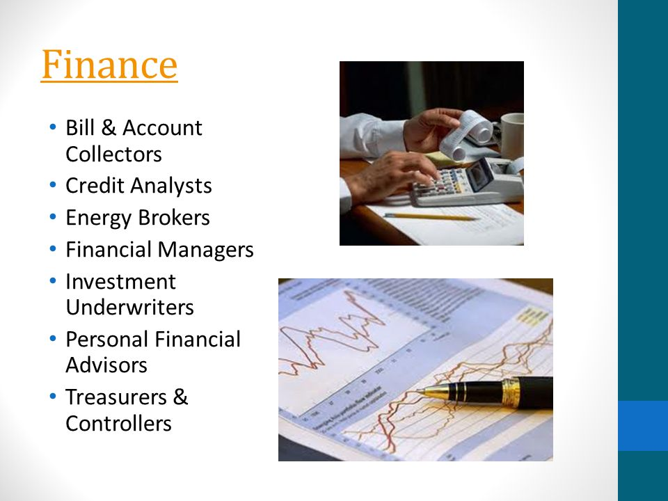 Finance Bill & Account Collectors Credit Analysts Energy Brokers Financial Managers Investment Underwriters Personal Financial Advisors Treasurers & Controllers