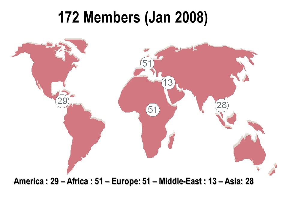 172 Members (Jan 2008) America : 29 – Africa : 51 – Europe: 51 – Middle-East : 13 – Asia: 28