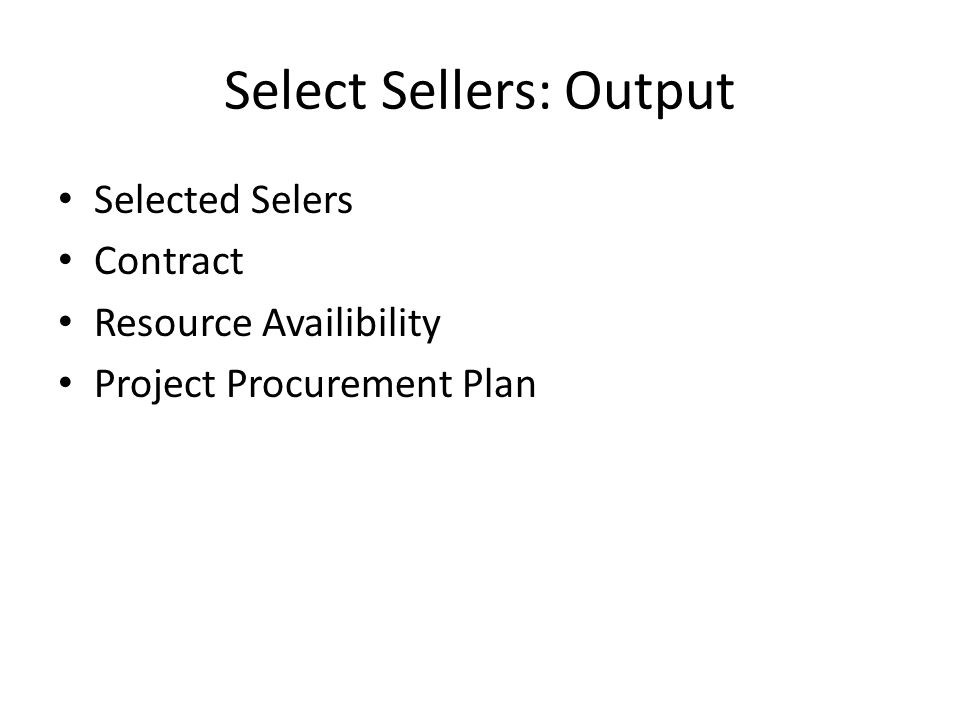 Select Sellers: Output Selected Selers Contract Resource Availibility Project Procurement Plan