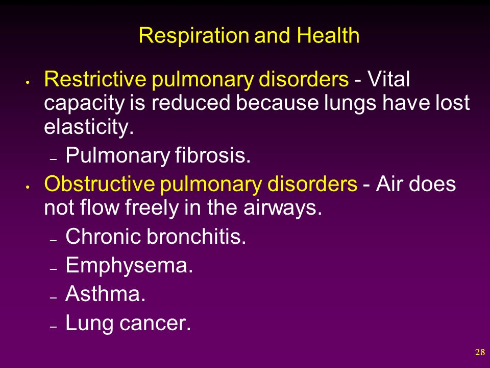 28 Respiration and Health Restrictive pulmonary disorders - Vital capacity is reduced because lungs have lost elasticity.