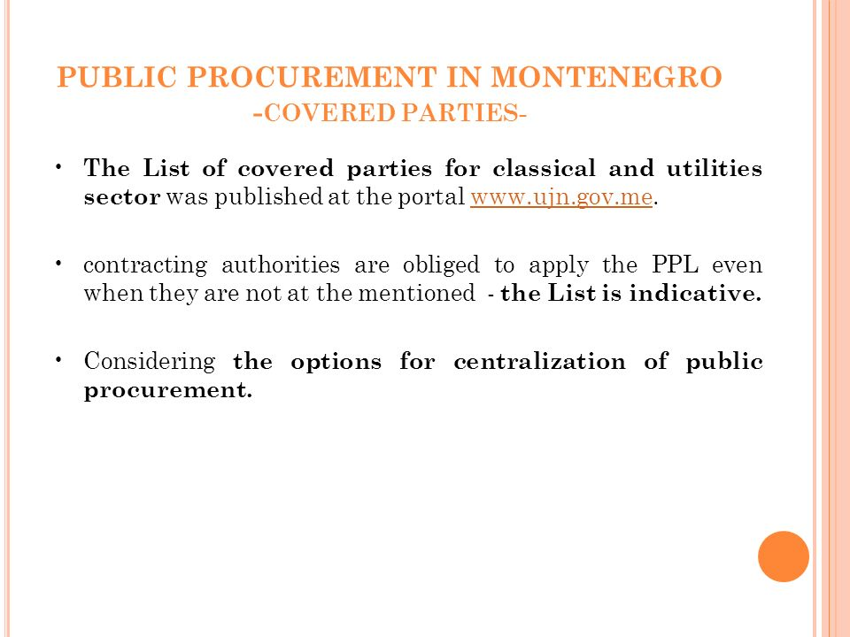PUBLIC PROCUREMENT IN MONTENEGRO - COVERED PARTIES- The List of covered parties for classical and utilities sector was published at the portal   contracting authorities are obliged to apply the PPL even when they are not at the mentioned - the List is indicative.