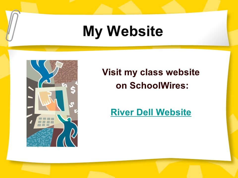 Visit my class website on SchoolWires: River Dell Website My Website