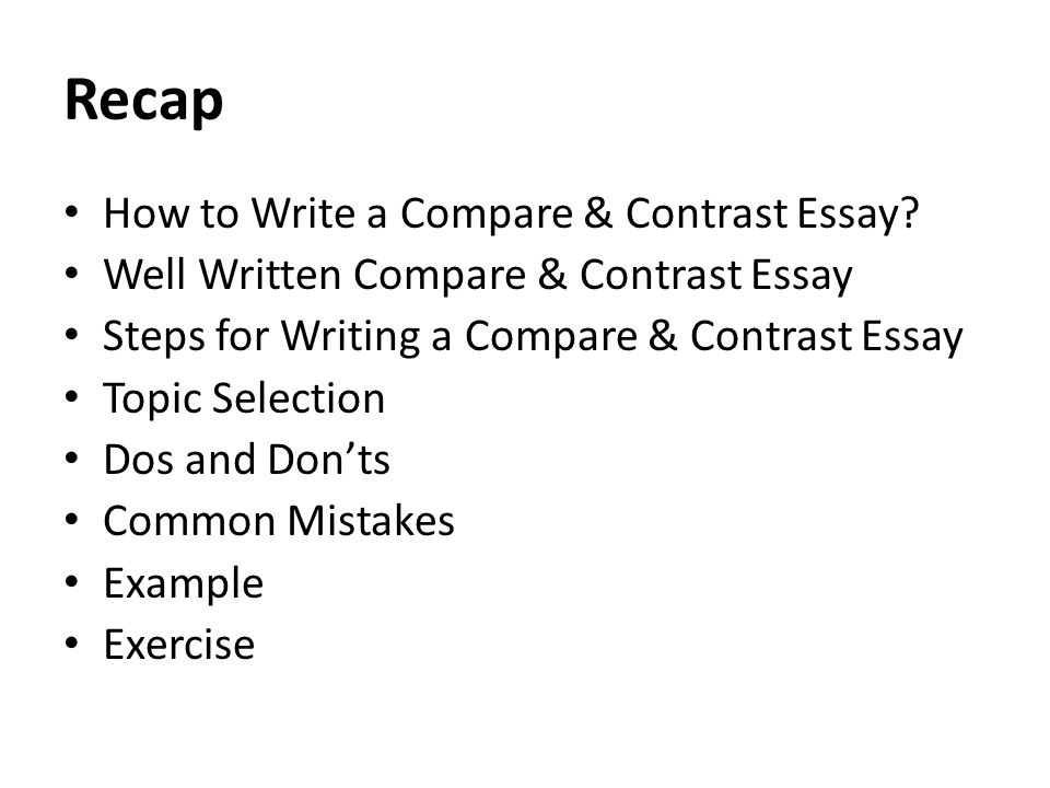 argumentative persuasive essay lecture  recap how to write a  recap how to write a compare amp contrast essay well written compare amp contrast essay