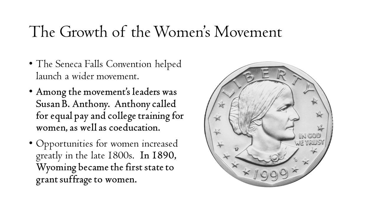 The Growth of the Women's Movement The Seneca Falls Convention helped launch a wider movement.