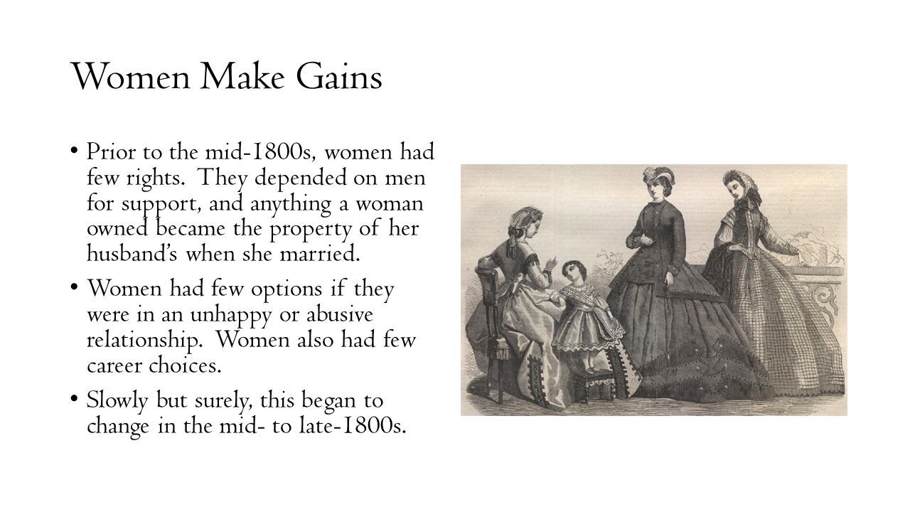 Women Make Gains Prior to the mid-1800s, women had few rights.