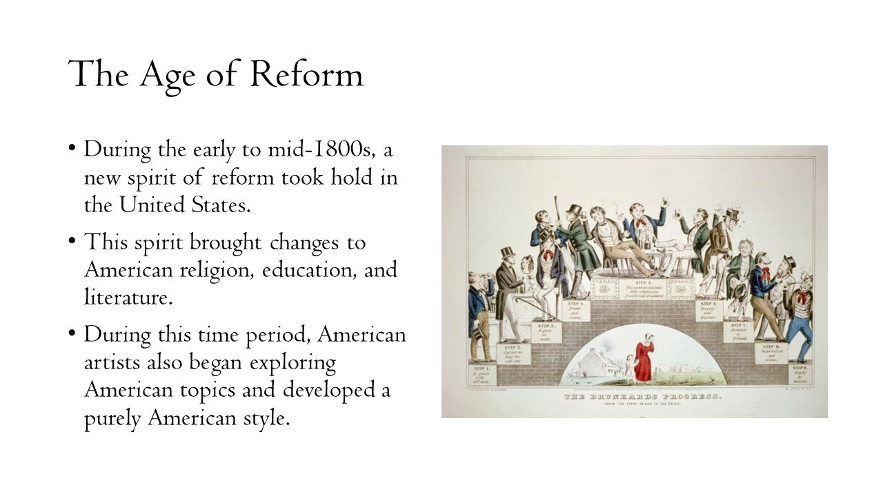 The Age of Reform During the early to mid-1800s, a new spirit of reform took hold in the United States.