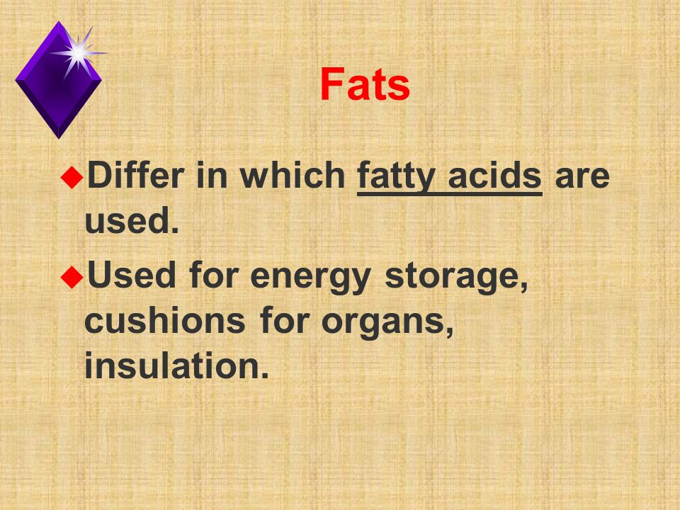 Fats u Differ in which fatty acids are used.