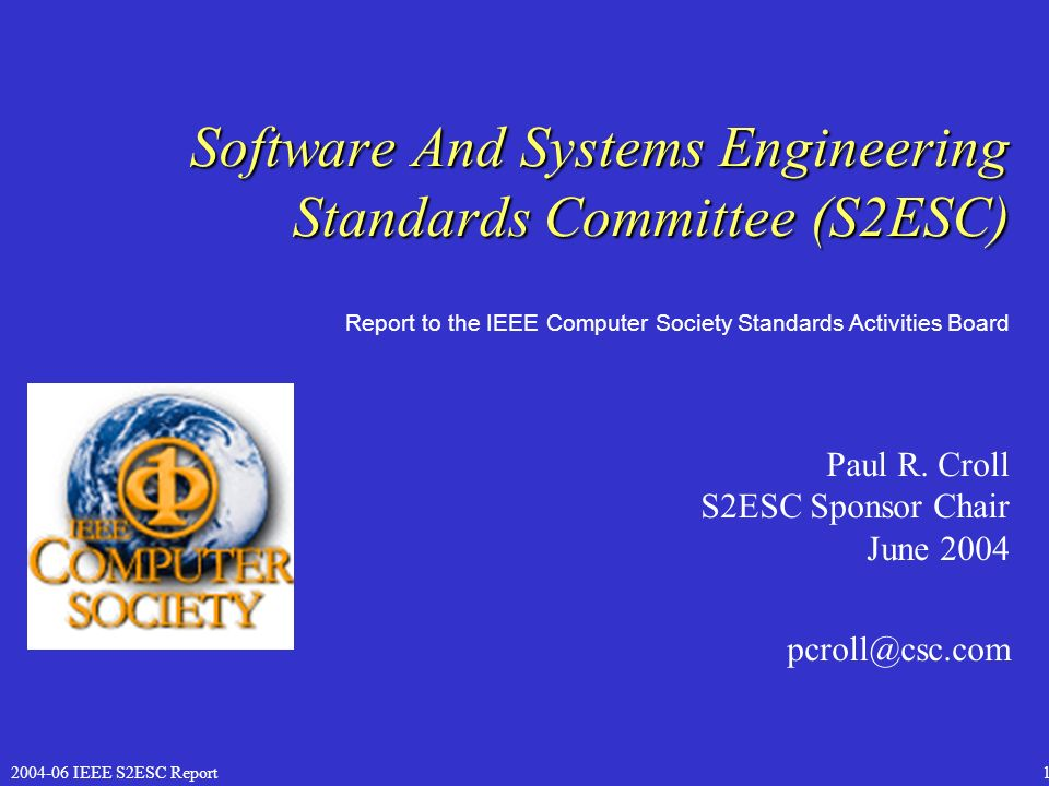 IEEE S2ESC Report1 Software And Systems Engineering Standards Committee (S2ESC) Paul R.