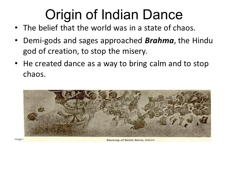 Origin of Indian Dance The belief that the world was in a state of chaos.