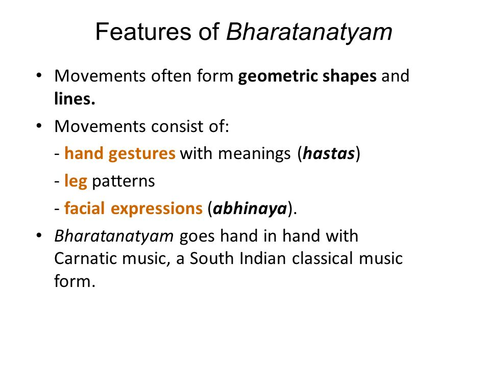 Features of Bharatanatyam Movements often form geometric shapes and lines.