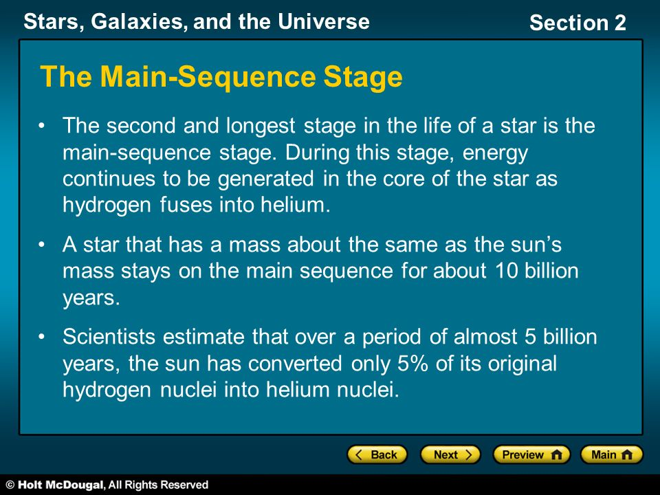 Stars, Galaxies, and the Universe Section 2 The Main-Sequence Stage The second and longest stage in the life of a star is the main-sequence stage.