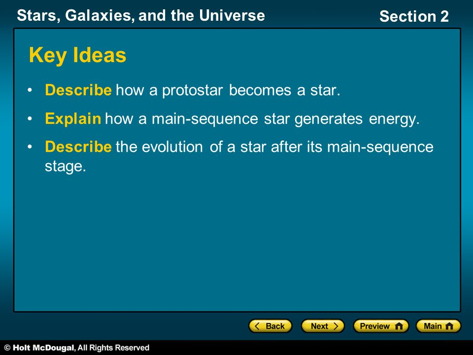 Stars, Galaxies, and the Universe Section 2 Key Ideas Describe how a protostar becomes a star.
