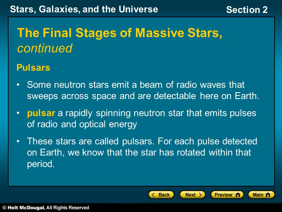 Stars, Galaxies, and the Universe Section 2 Pulsars Some neutron stars emit a beam of radio waves that sweeps across space and are detectable here on Earth.