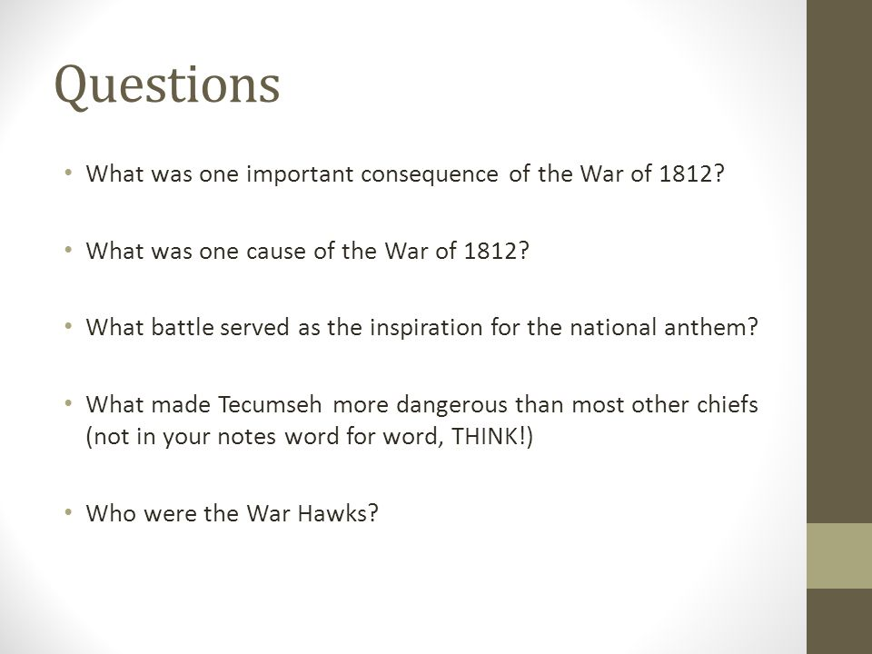 Questions What was one important consequence of the War of 1812.