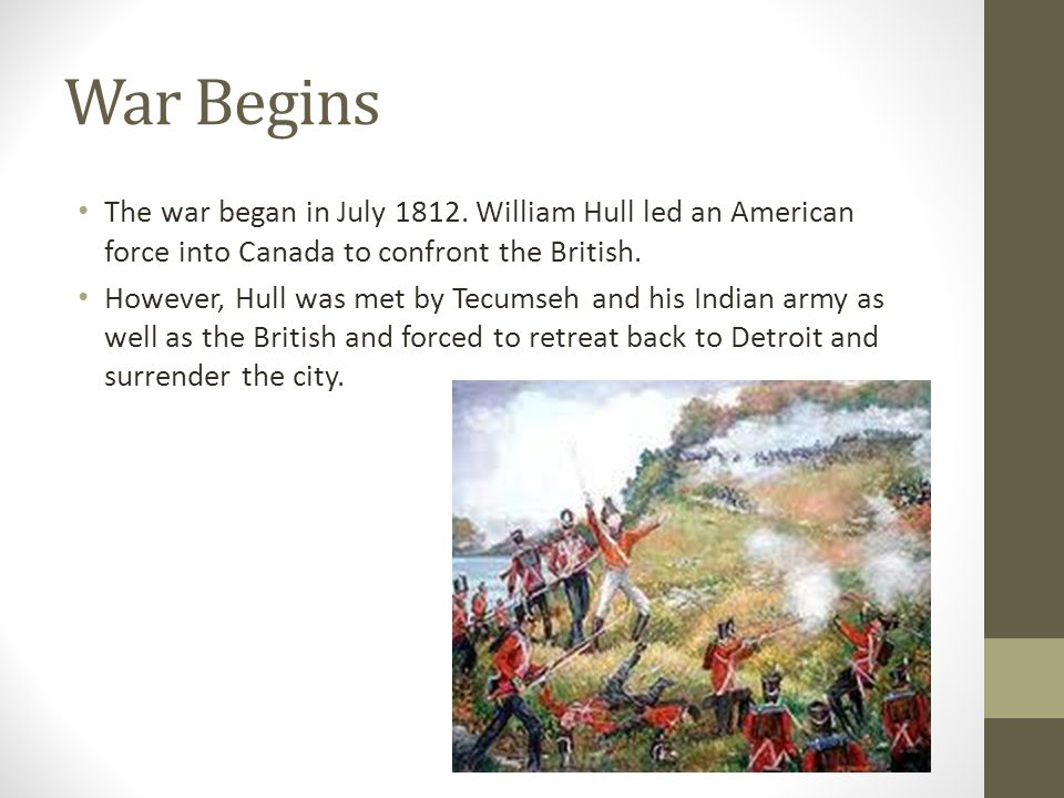 War Begins The war began in July 1812.