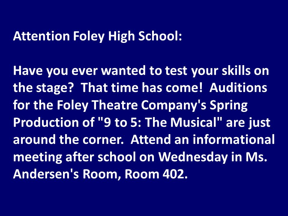 Attention Foley High School: Have you ever wanted to test your skills on the stage.