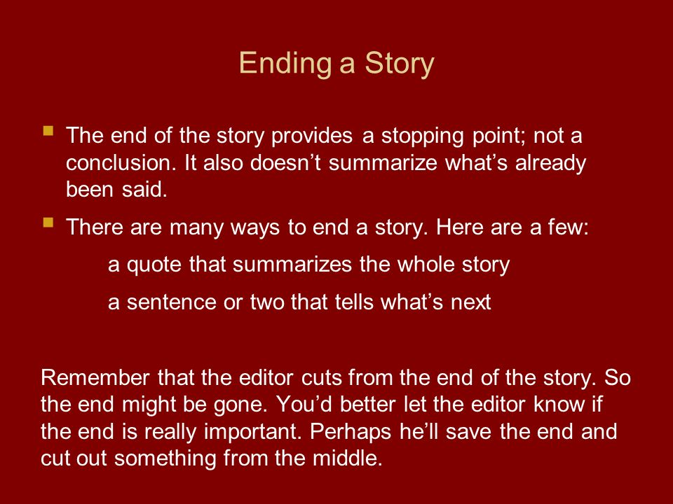 Ending a Story  The end of the story provides a stopping point; not a conclusion.