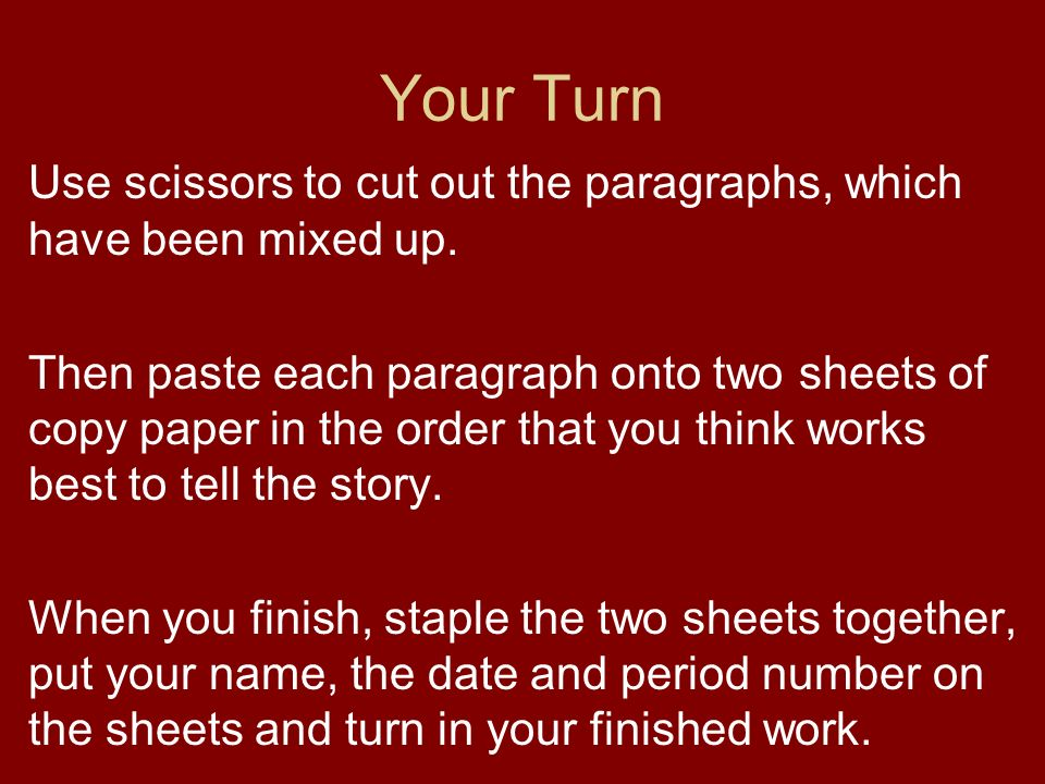 Your Turn Use scissors to cut out the paragraphs, which have been mixed up.
