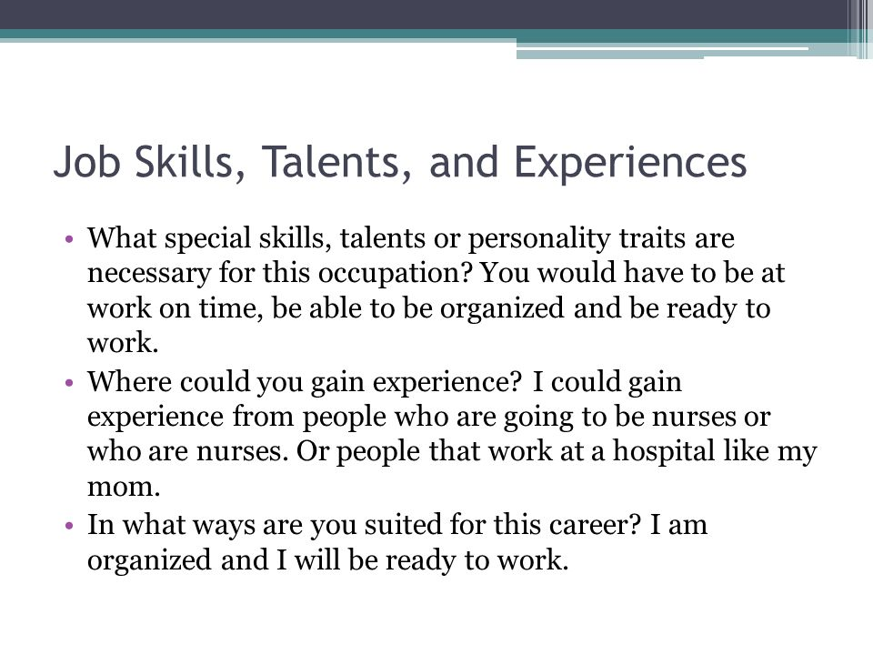 Job Skills, Talents, and Experiences What special skills, talents or personality traits are necessary for this occupation.