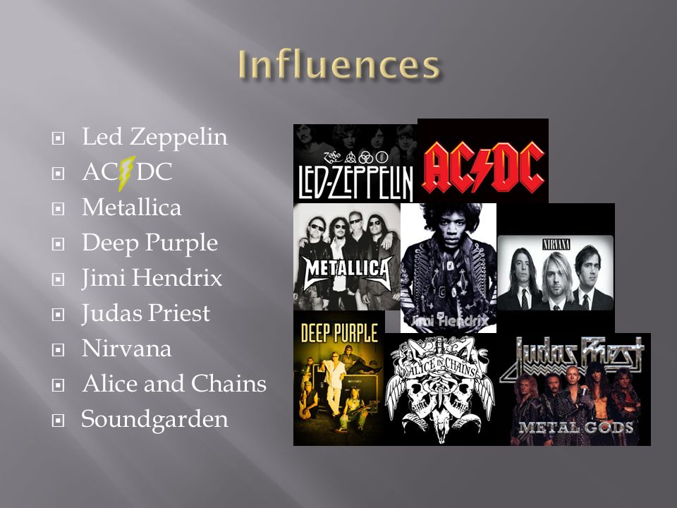  Led Zeppelin  AC DC  Metallica  Deep Purple  Jimi Hendrix  Judas Priest  Nirvana  Alice and Chains  Soundgarden