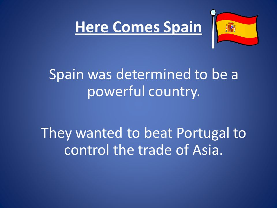 Here Comes Spain Spain was determined to be a powerful country.