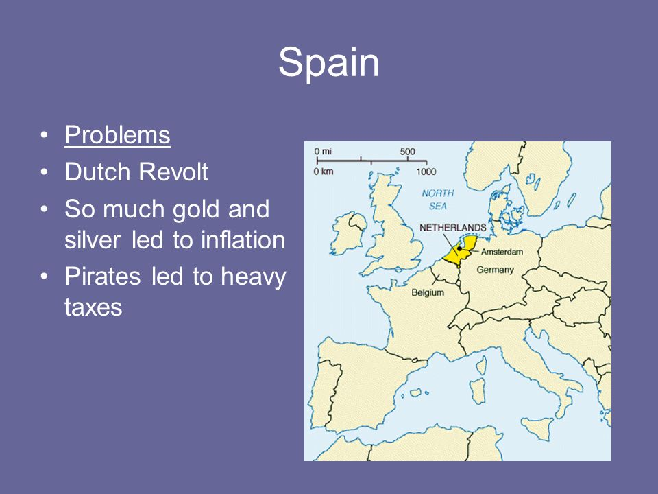 Spain Problems Dutch Revolt So much gold and silver led to inflation Pirates led to heavy taxes