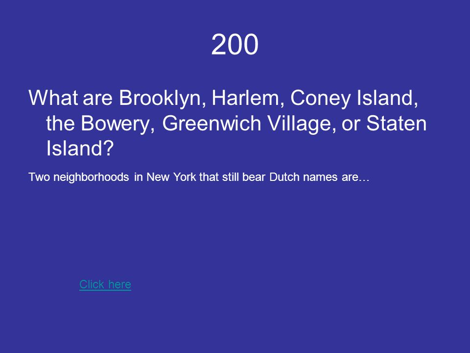 200 What are Brooklyn, Harlem, Coney Island, the Bowery, Greenwich Village, or Staten Island.
