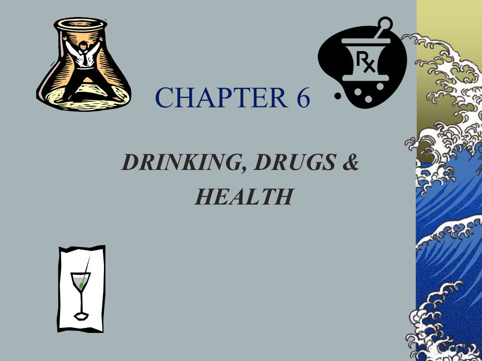 CHAPTER 6 DRINKING, DRUGS & HEALTH