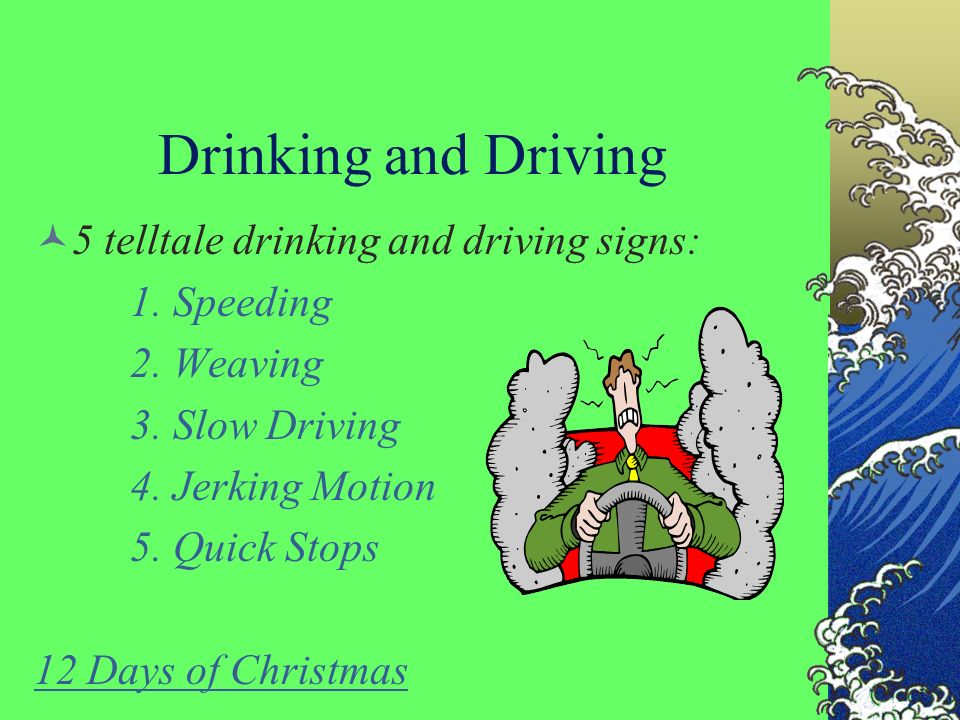 Drinking and Driving 5 telltale drinking and driving signs: 1.