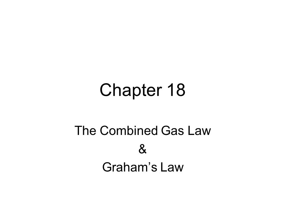 1 Chapter 18 The Combined Gas Law \u0026 Graham\u0027s Law