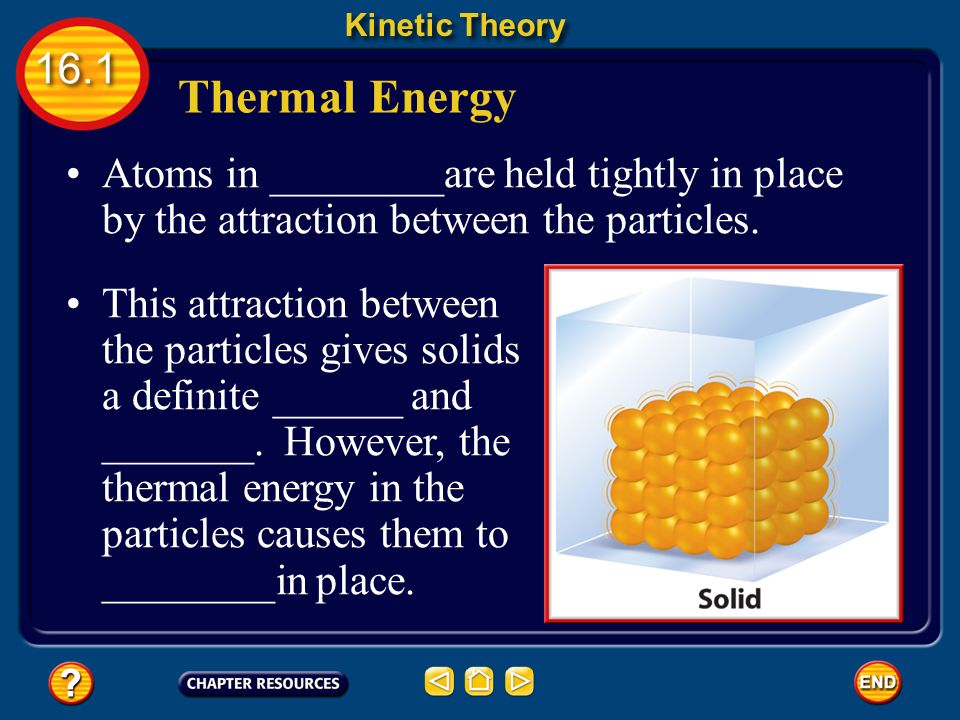 Kinetic Theory 16.1 The three assumptions of the kinetic theory are as follows: All matter is composed of ____________ (atoms, molecules, and ions).