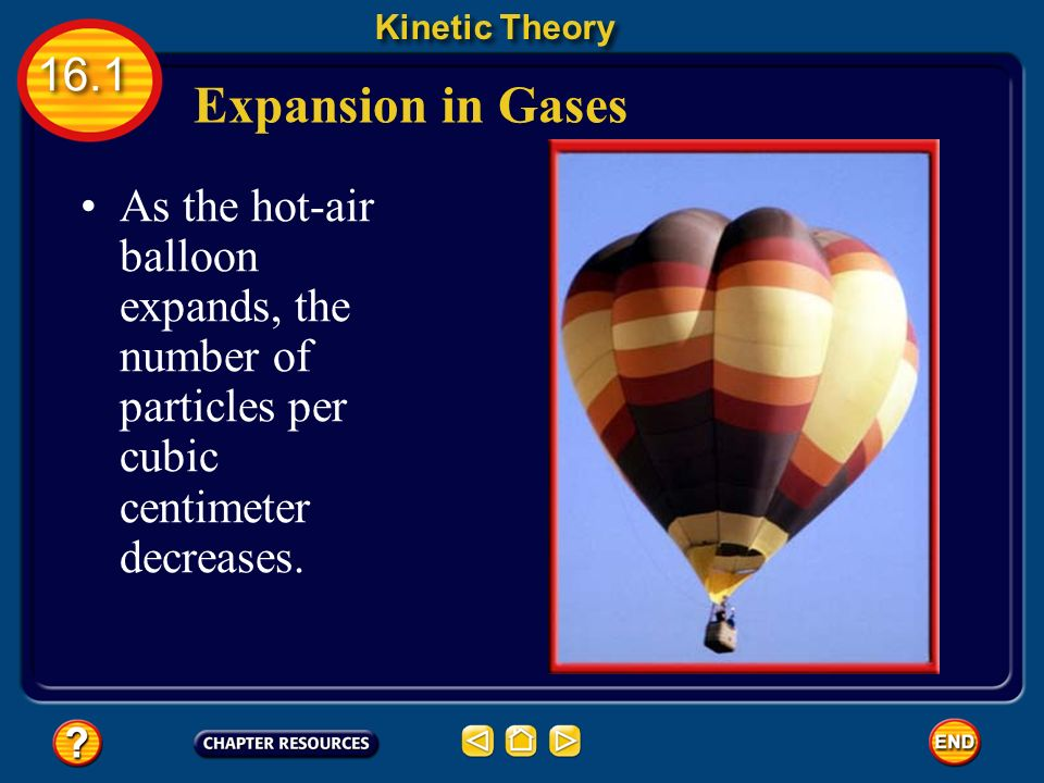 Expansion in Gases Kinetic Theory 16.1 Hot-air balloons are able to rise due to thermal expansion of air.