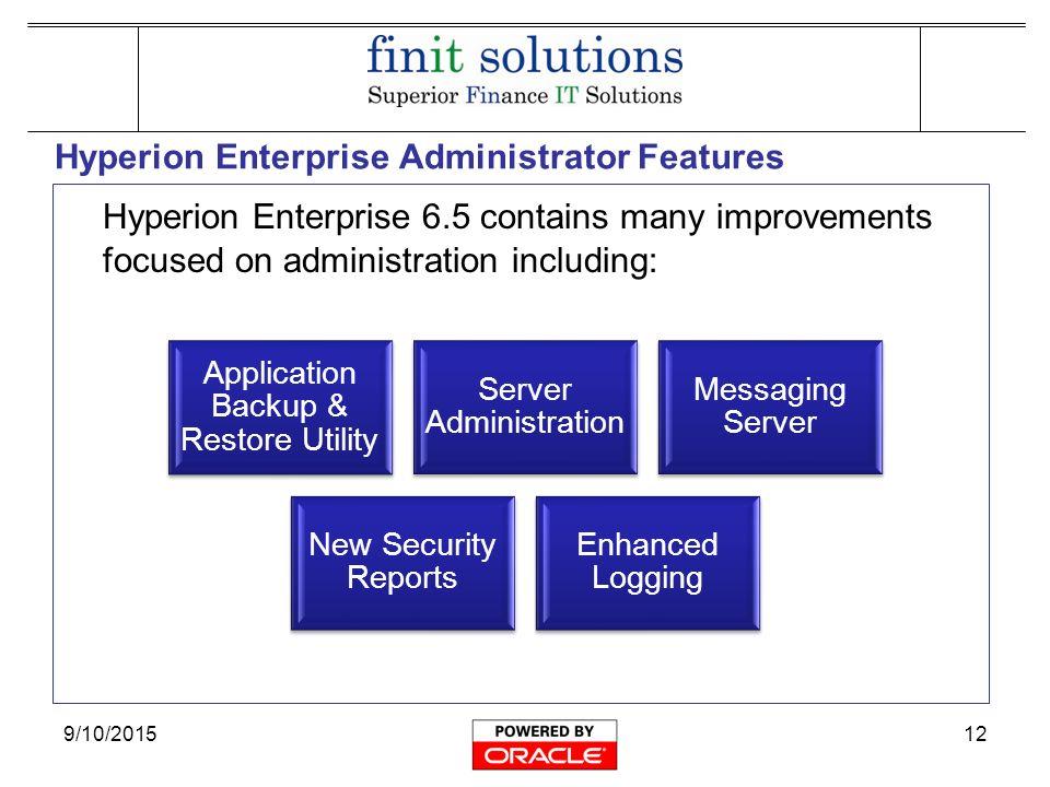 12 910201512 hyperion enterprise administrator features hyperion enterprise 65 contains many improvements focused on administration including - Hyperion Administrator