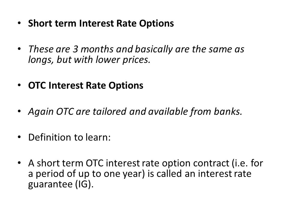 Short term Interest Rate Options These are 3 months and basically are the same as longs, but with lower prices.