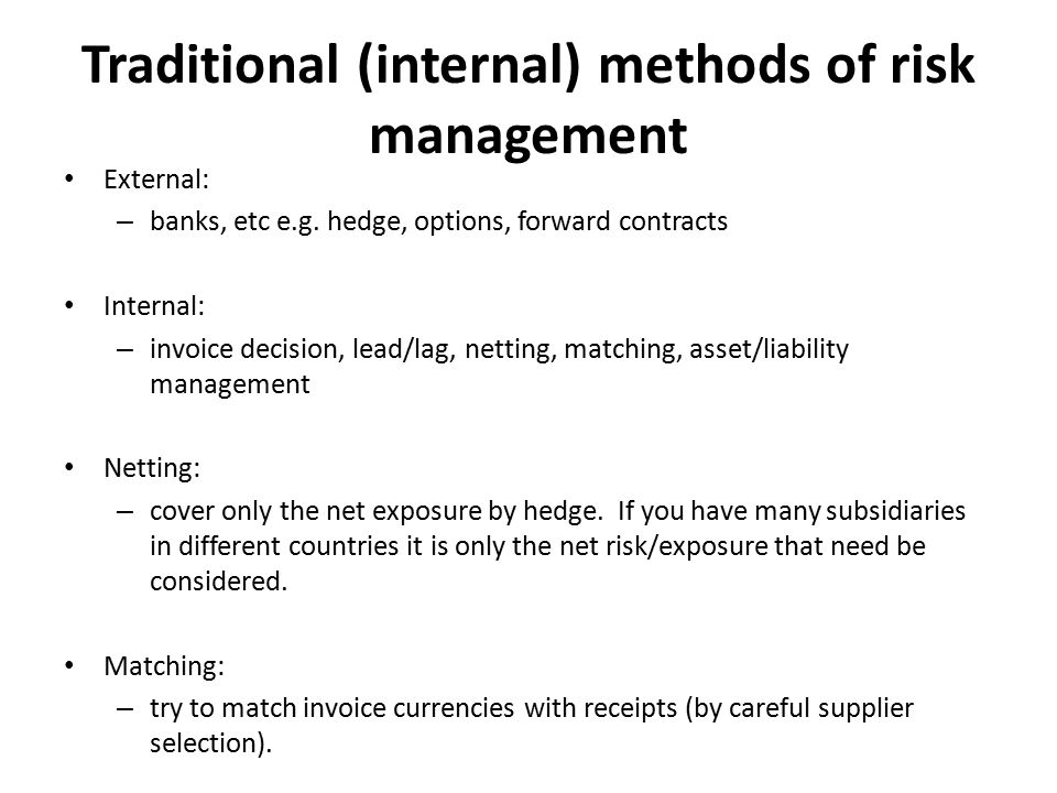 Traditional (internal) methods of risk management External: – banks, etc e.g.